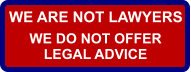 WE ARE NOT LAWYERS WE DO NOT OFFER LEGAL ADVICE